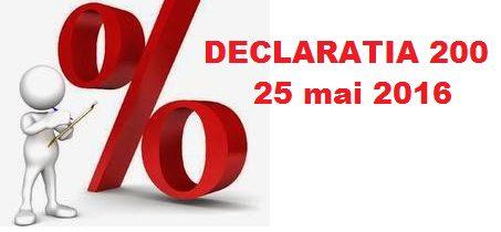 25 mai 2016 ultima zi pentru depunerea Declaratiei 200
